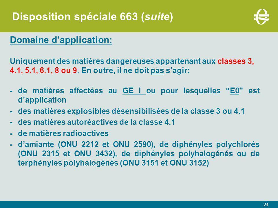 24 Disposition spéciale 663 (suite) Domaine d'application: Uniquement des matières dangereuses appartenant aux classes 3, 4.1, 5.1, 6.1, 8 ou 9.