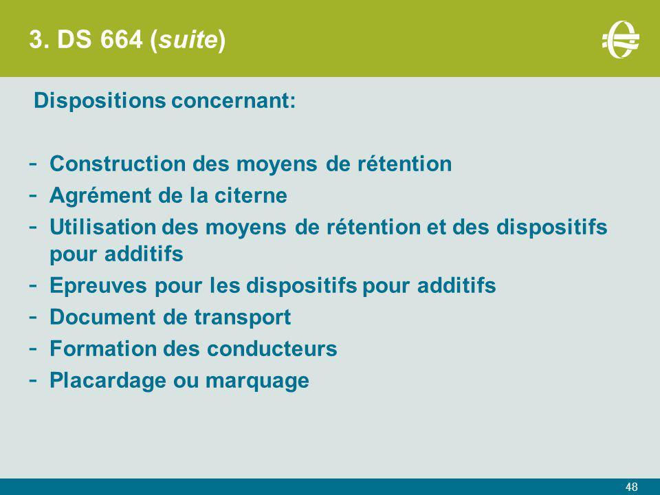 3. DS 664 (suite) Dispositions concernant: - Construction des moyens de rétention - Agrément de la citerne - Utilisation des moyens de rétention et de