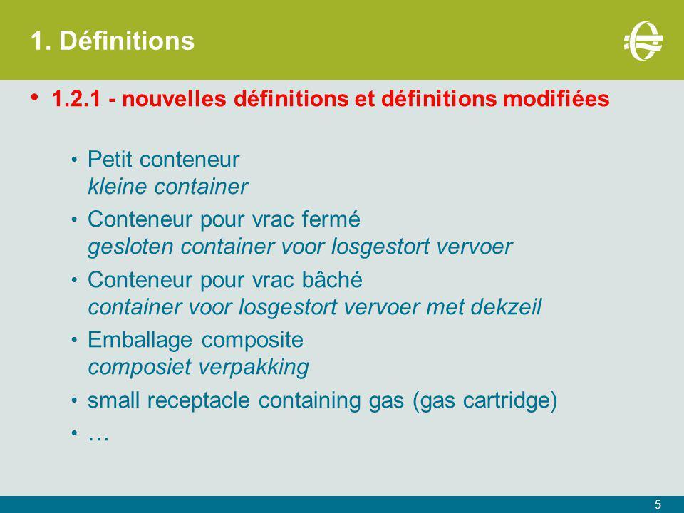 1. Définitions 1.2.1 - nouvelles définitions et définitions modifiées Petit conteneur kleine container Conteneur pour vrac fermé gesloten container vo