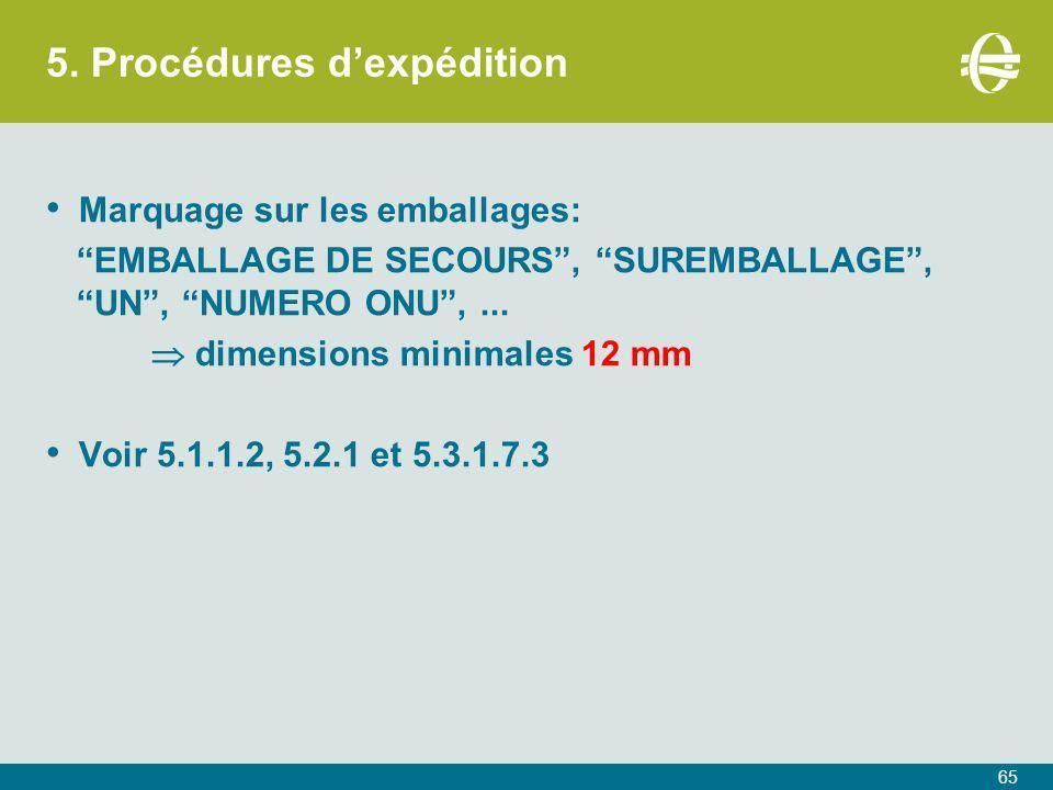 """5. Procédures d'expédition 65 Marquage sur les emballages: """"EMBALLAGE DE SECOURS"""", """"SUREMBALLAGE"""", """"UN"""", """"NUMERO ONU"""",...  dimensions minimales 12 mm"""