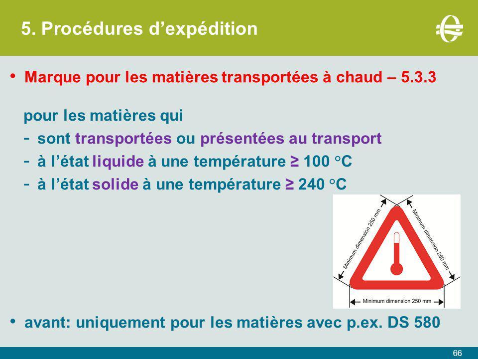 5. Procédures d'expédition 66 Marque pour les matières transportées à chaud – 5.3.3 pour les matières qui - sont transportées ou présentées au transpo