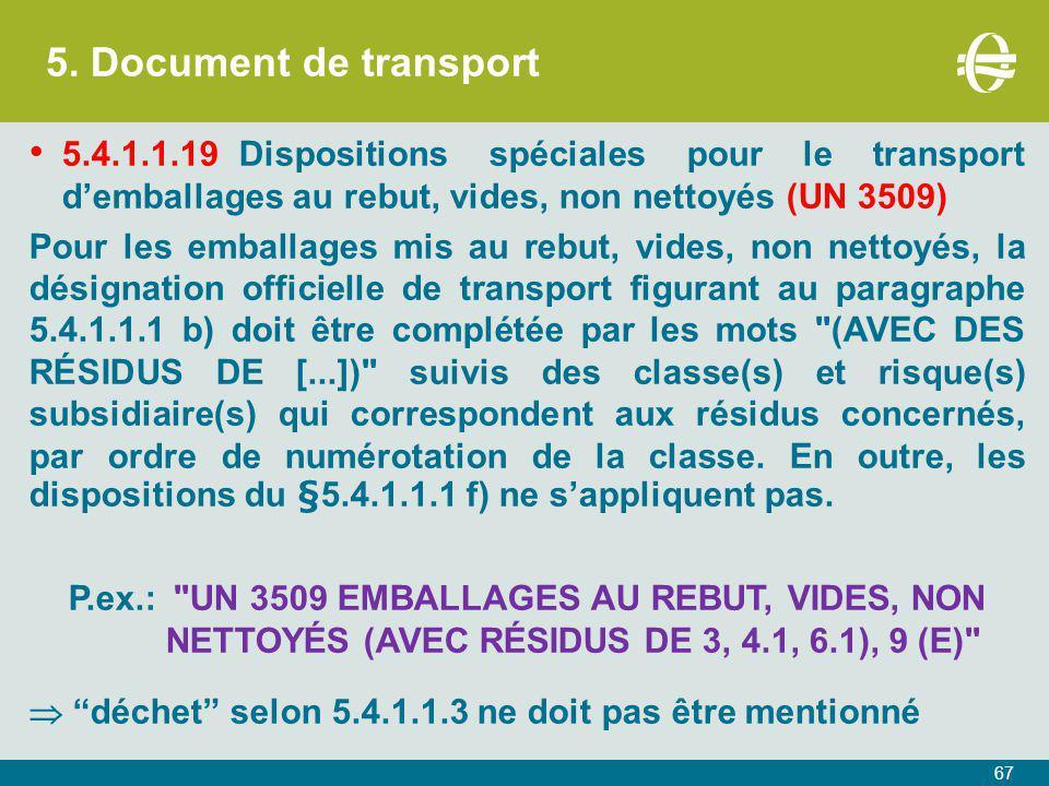 5. Document de transport 67 5.4.1.1.19Dispositions spéciales pour le transport d'emballages au rebut, vides, non nettoyés (UN 3509) Pour les emballage
