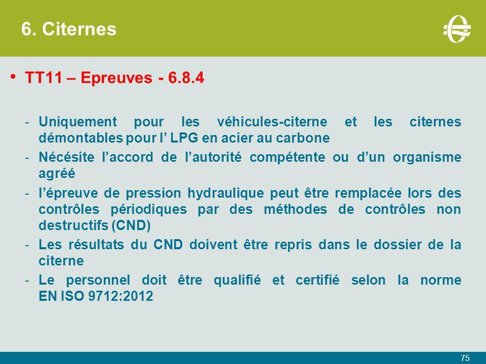 6. Citernes TT11 – Epreuves - 6.8.4 -Uniquement pour les véhicules-citerne et les citernes démontables pour l' LPG en acier au carbone -Nécésite l'acc