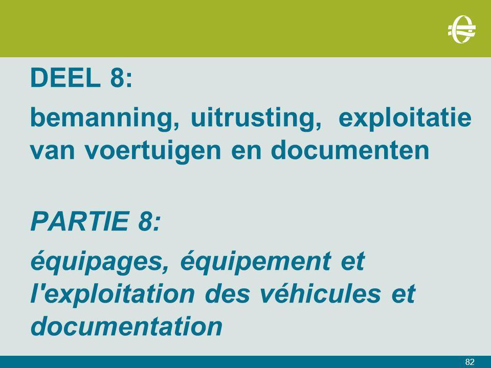 82 DEEL 8: bemanning, uitrusting, exploitatie van voertuigen en documenten PARTIE 8: équipages, équipement et l exploitation des véhicules et documentation