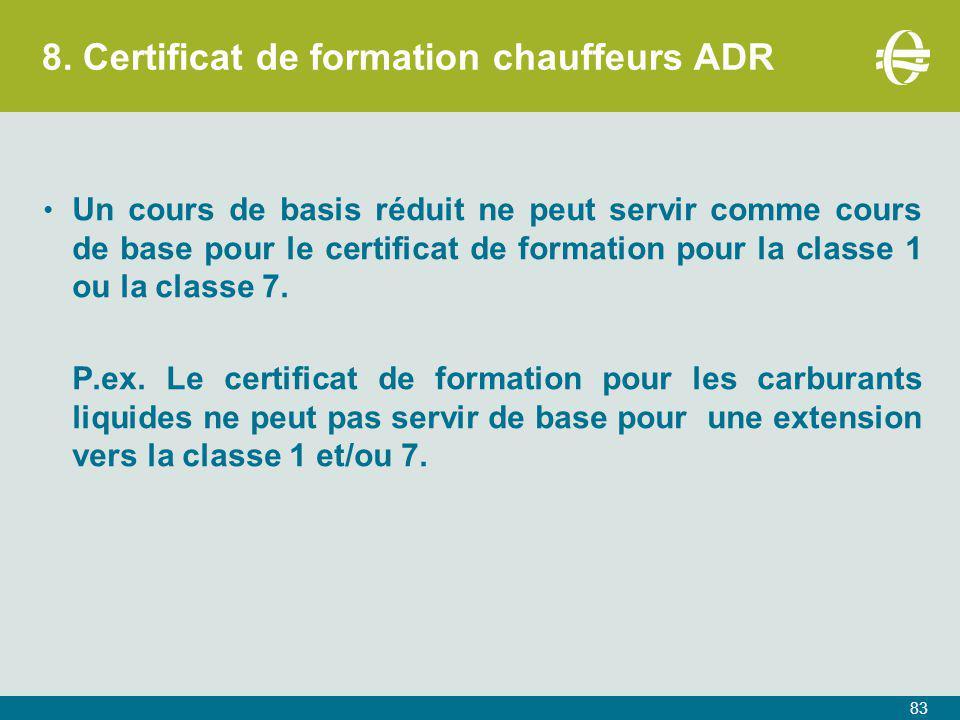 8. Certificat de formation chauffeurs ADR Un cours de basis réduit ne peut servir comme cours de base pour le certificat de formation pour la classe 1