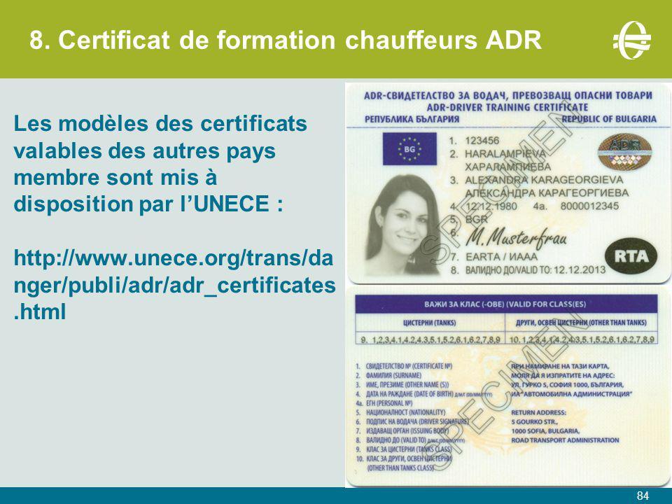 8. Certificat de formation chauffeurs ADR Les modèles des certificats valables des autres pays membre sont mis à disposition par l'UNECE : http://www.