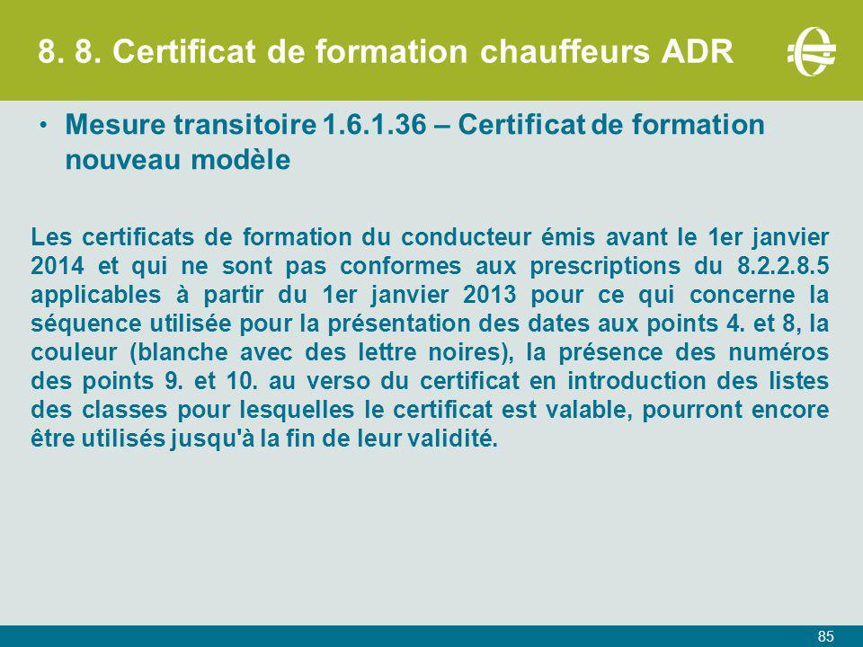 8. 8. Certificat de formation chauffeurs ADR Mesure transitoire 1.6.1.36 – Certificat de formation nouveau modèle Les certificats de formation du cond