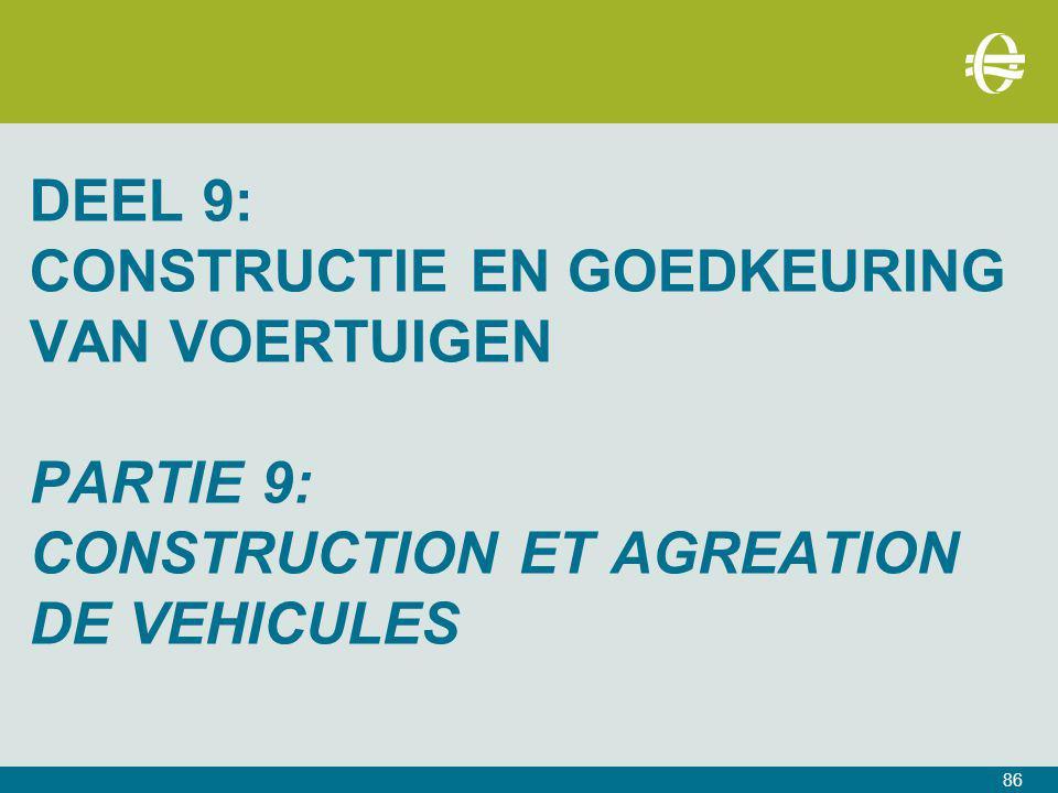 DEEL 9: CONSTRUCTIE EN GOEDKEURING VAN VOERTUIGEN PARTIE 9: CONSTRUCTION ET AGREATION DE VEHICULES 86