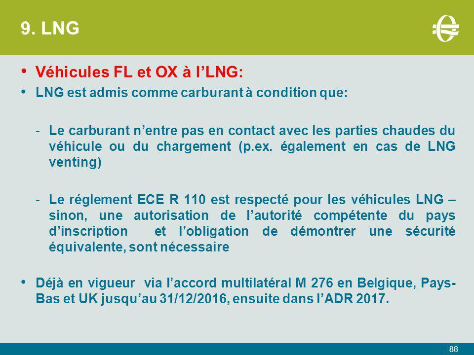 9. LNG Véhicules FL et OX à l'LNG: LNG est admis comme carburant à condition que: -Le carburant n'entre pas en contact avec les parties chaudes du véh