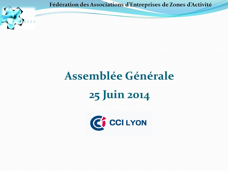Assemblée Générale 25 Juin 2014 Fédération des Associations d'Entreprises de Zones d'Activité