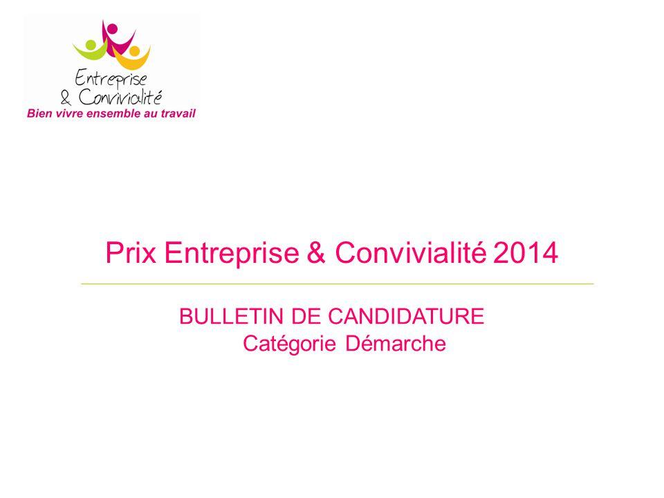 Prix Entreprise & Convivialité 2014 BULLETIN DE CANDIDATURE Catégorie Démarche