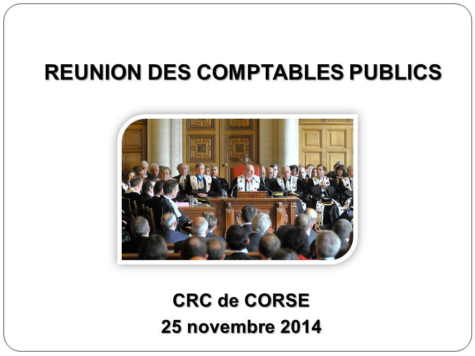 REUNION DES COMPTABLES PUBLICS REUNION DES COMPTABLES PUBLICS CRC de CORSE 25 novembre 2014