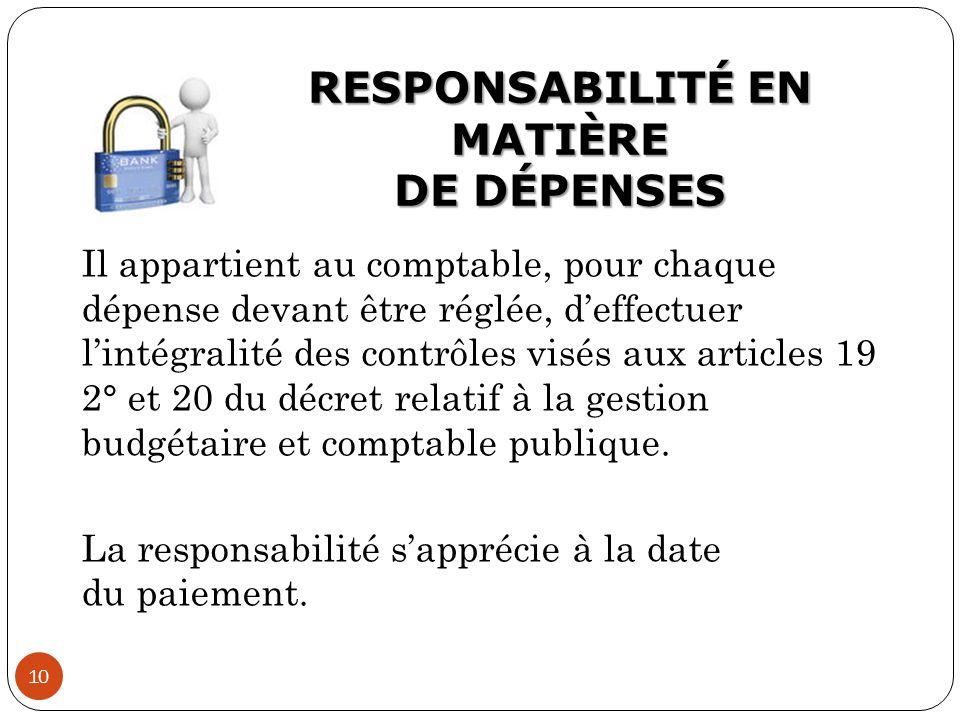 RESPONSABILITÉ EN MATIÈRE DE DÉPENSES 10 Il appartient au comptable, pour chaque dépense devant être réglée, d'effectuer l'intégralité des contrôles v