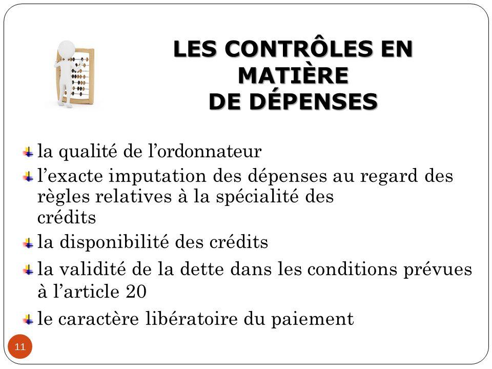 LES CONTRÔLES EN MATIÈRE DE DÉPENSES 11 Article 19 2° : la qualité de l'ordonnateur l'exacte imputation des dépenses au regard des règles relatives à