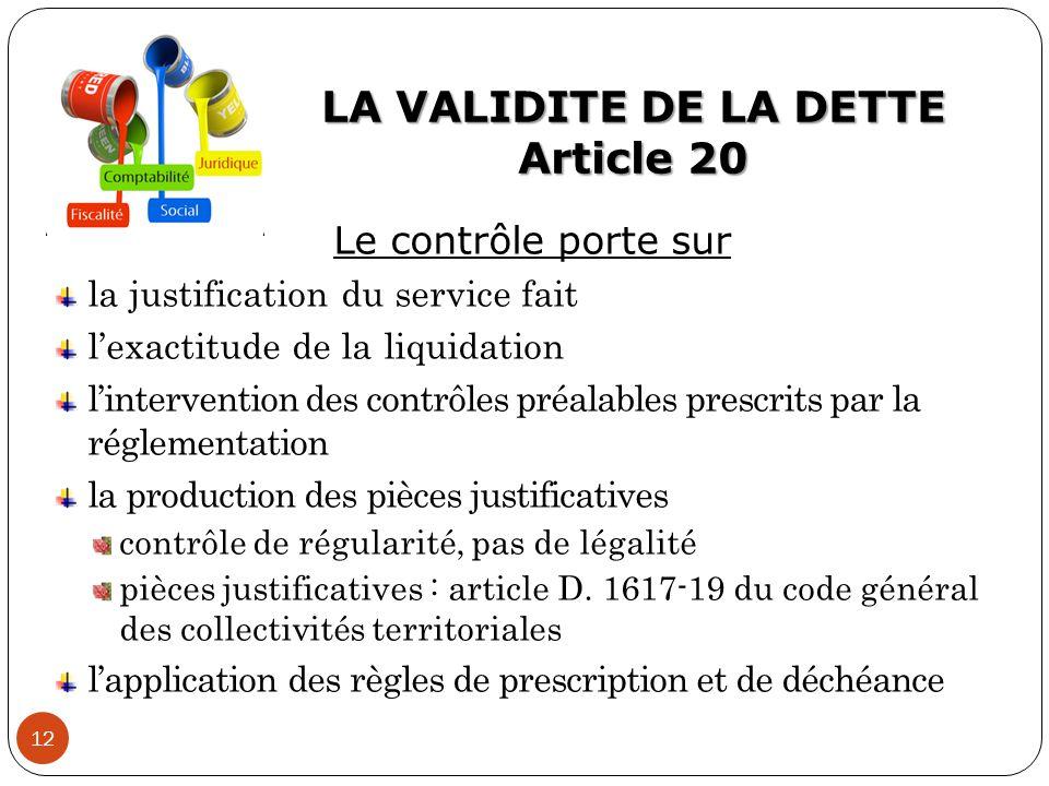 LA VALIDITE DE LA DETTE Article 20 12 Le contrôle porte sur la justification du service fait l'exactitude de la liquidation l'intervention des contrôl