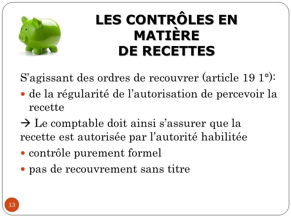 LES CONTRÔLES EN MATIÈRE DE RECETTES 13 S'agissant des ordres de recouvrer (article 19 1°): de la régularité de l'autorisation de percevoir la recette