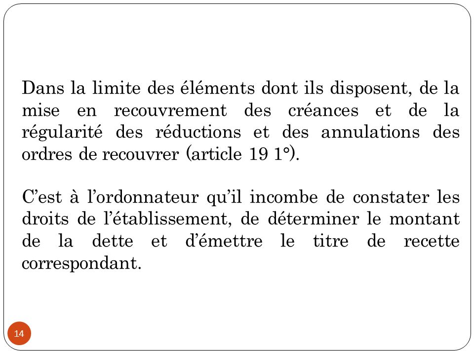 14 Dans la limite des éléments dont ils disposent, de la mise en recouvrement des créances et de la régularité des réductions et des annulations des o