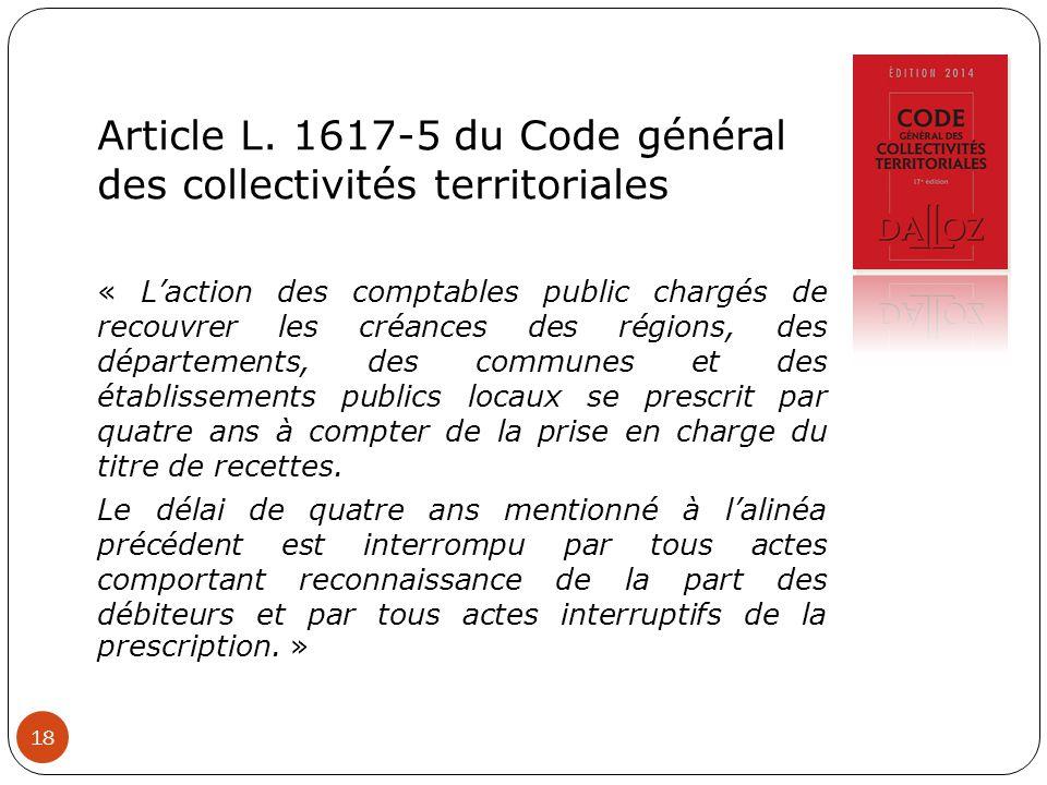18 Article L. 1617-5 du Code général des collectivités territoriales « L'action des comptables public chargés de recouvrer les créances des régions, d