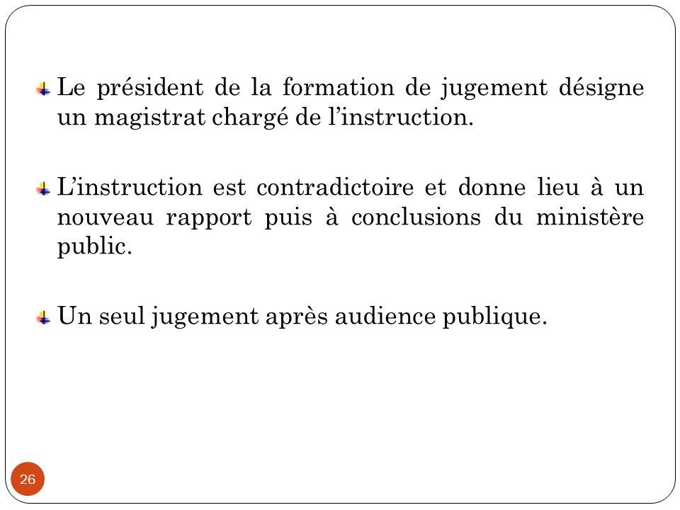 26 Le président de la formation de jugement désigne un magistrat chargé de l'instruction. L'instruction est contradictoire et donne lieu à un nouveau