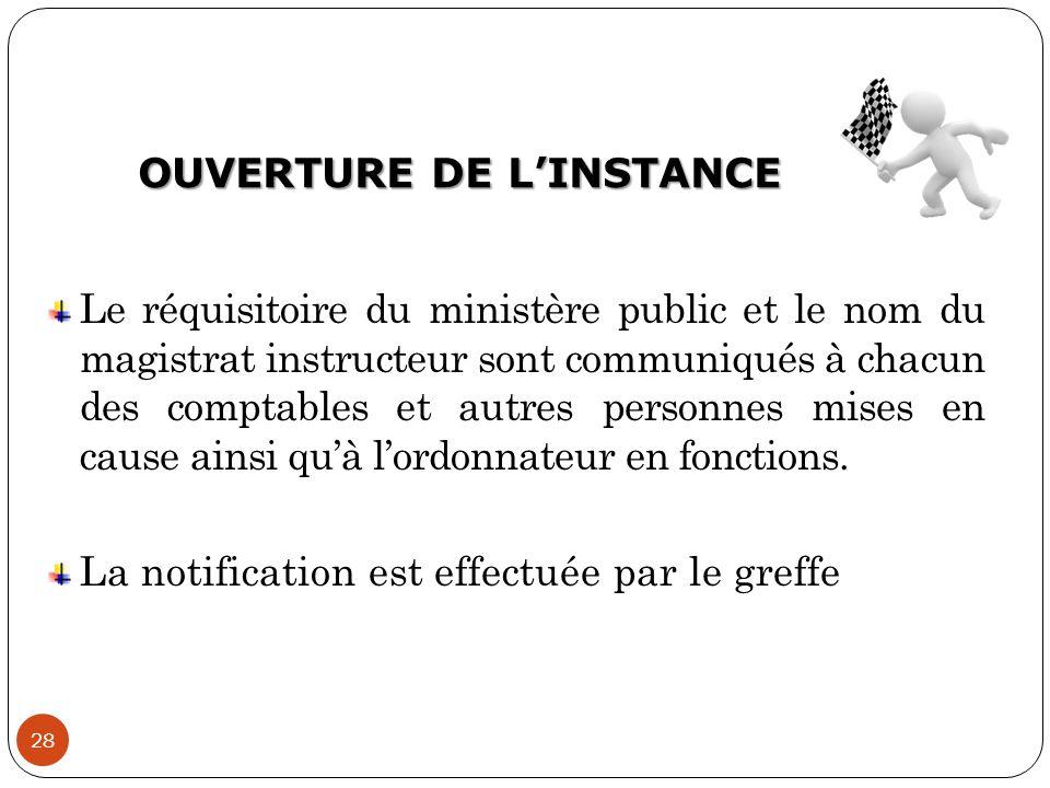 OUVERTURE DE L'INSTANCE 28 Le réquisitoire du ministère public et le nom du magistrat instructeur sont communiqués à chacun des comptables et autres p