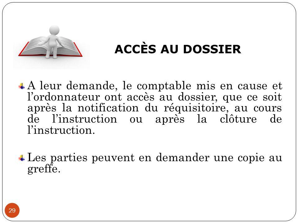 ACCÈS AU DOSSIER 29 A leur demande, le comptable mis en cause et l'ordonnateur ont accès au dossier, que ce soit après la notification du réquisitoire