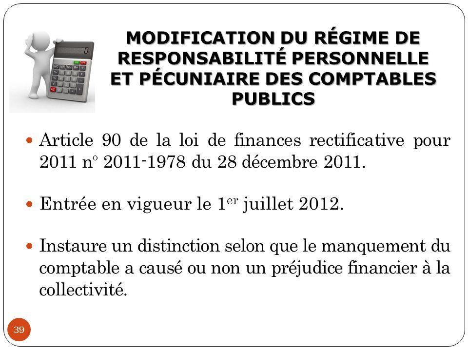 MODIFICATION DU RÉGIME DE RESPONSABILITÉ PERSONNELLE ET PÉCUNIAIRE DES COMPTABLES PUBLICS 39 Article 90 de la loi de finances rectificative pour 2011