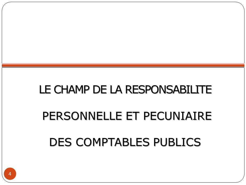 LE CHAMP DE LA RESPONSABILITE PERSONNELLE ET PECUNIAIRE DES COMPTABLES PUBLICS 4