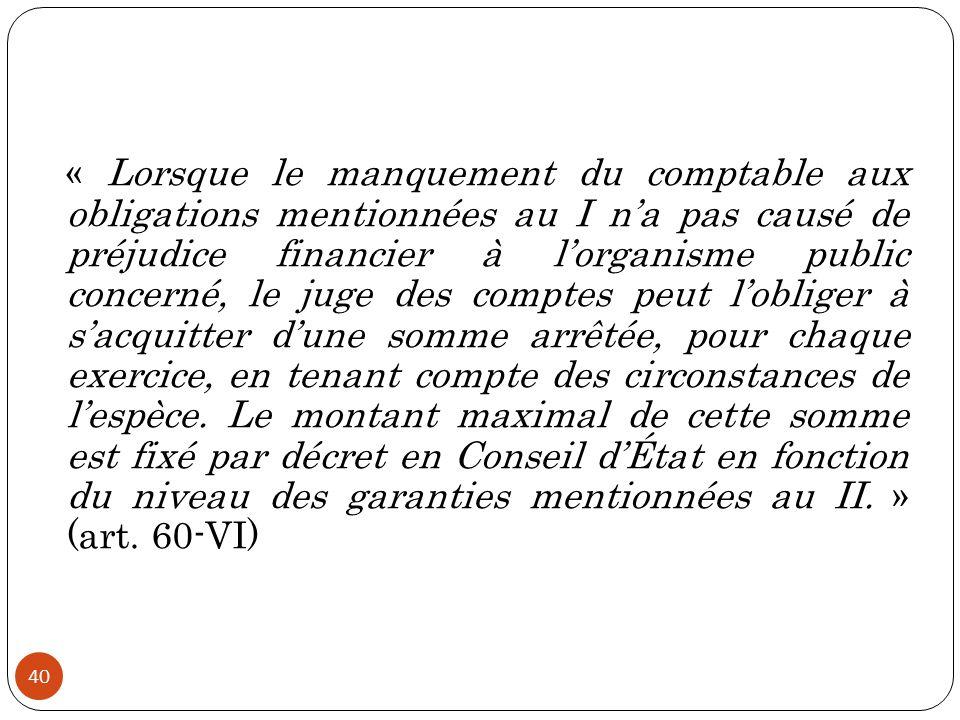 40 « Lorsque le manquement du comptable aux obligations mentionnées au I n'a pas causé de préjudice financier à l'organisme public concerné, le juge d