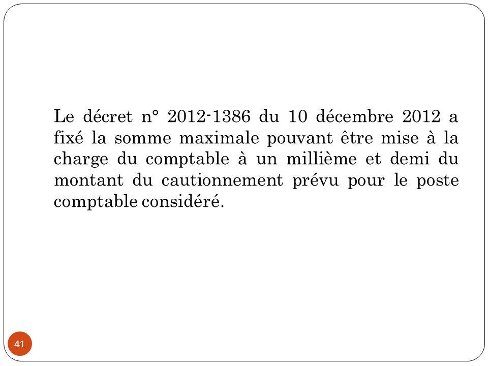 41 Le décret n° 2012-1386 du 10 décembre 2012 a fixé la somme maximale pouvant être mise à la charge du comptable à un millième et demi du montant du