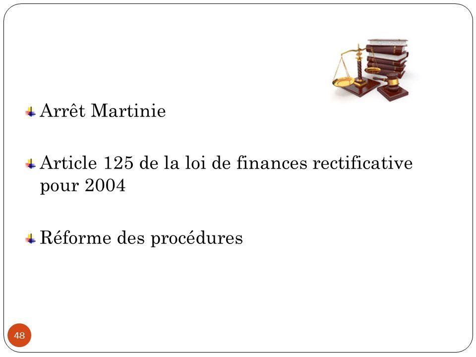 48 Arrêt Martinie Article 125 de la loi de finances rectificative pour 2004 Réforme des procédures