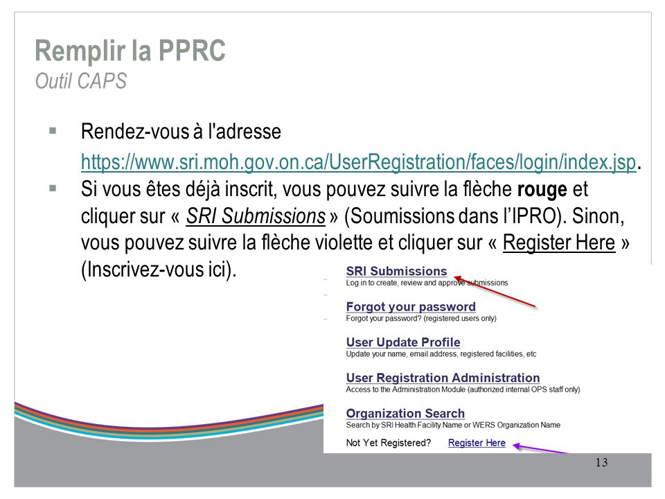 Remplir la PPRC Outil CAPS  Rendez-vous à l adresse https://www.sri.moh.gov.on.ca/UserRegistration/faces/login/index.jsp.