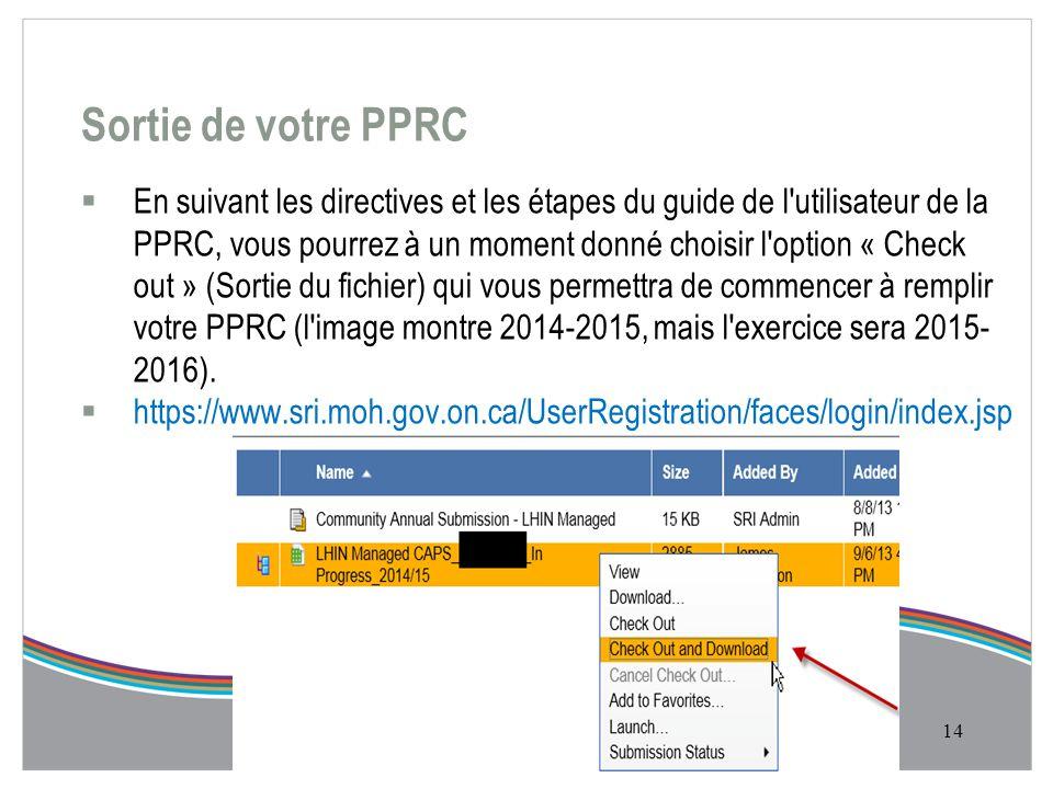 Sortie de votre PPRC  En suivant les directives et les étapes du guide de l utilisateur de la PPRC, vous pourrez à un moment donné choisir l option « Check out » (Sortie du fichier) qui vous permettra de commencer à remplir votre PPRC (l image montre 2014-2015, mais l exercice sera 2015- 2016).