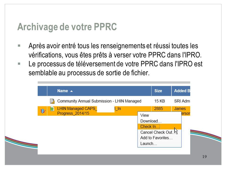 Archivage de votre PPRC  Après avoir entré tous les renseignements et réussi toutes les vérifications, vous êtes prêts à verser votre PPRC dans l IPRO.