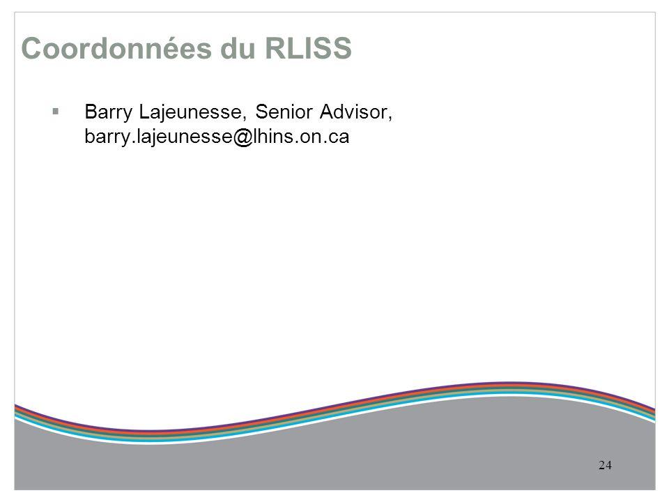 Coordonnées du RLISS  Barry Lajeunesse, Senior Advisor, barry.lajeunesse@lhins.on.ca 24