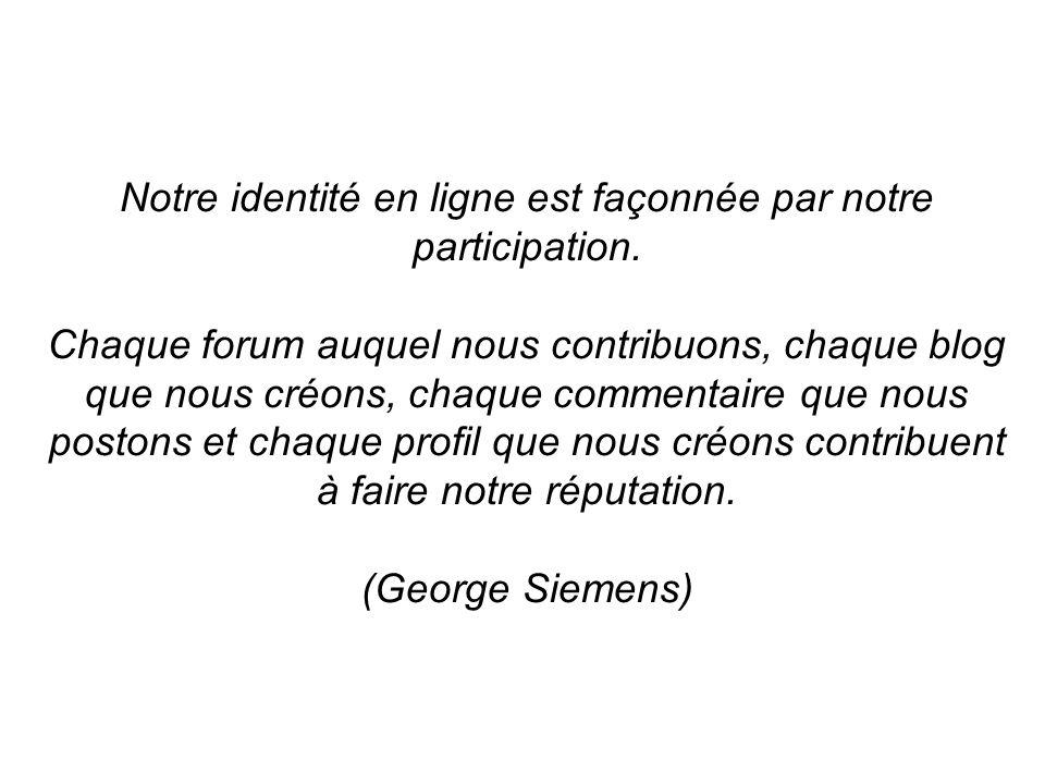 Notre identité en ligne est façonnée par notre participation.