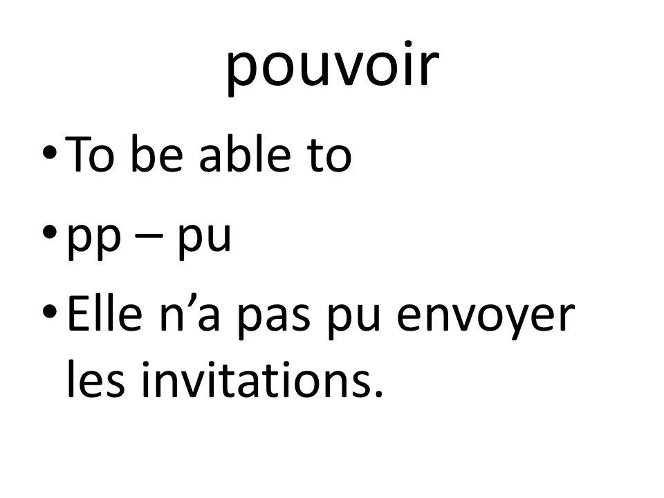 pouvoir To be able to pp – pu Elle n'a pas pu envoyer les invitations.