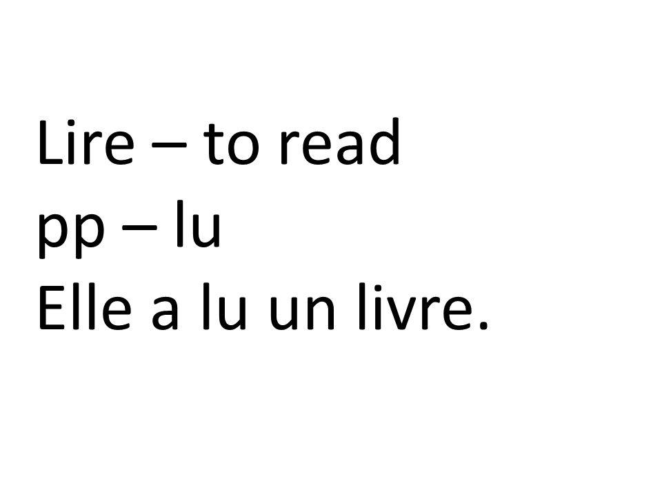 Lire – to read pp – lu Elle a lu un livre.