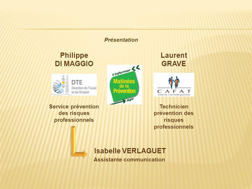 Philippe DI MAGGIO Service prévention des risques professionnels Laurent GRAVE Technicien prévention des risques professionnels Isabelle VERLAGUET Ass