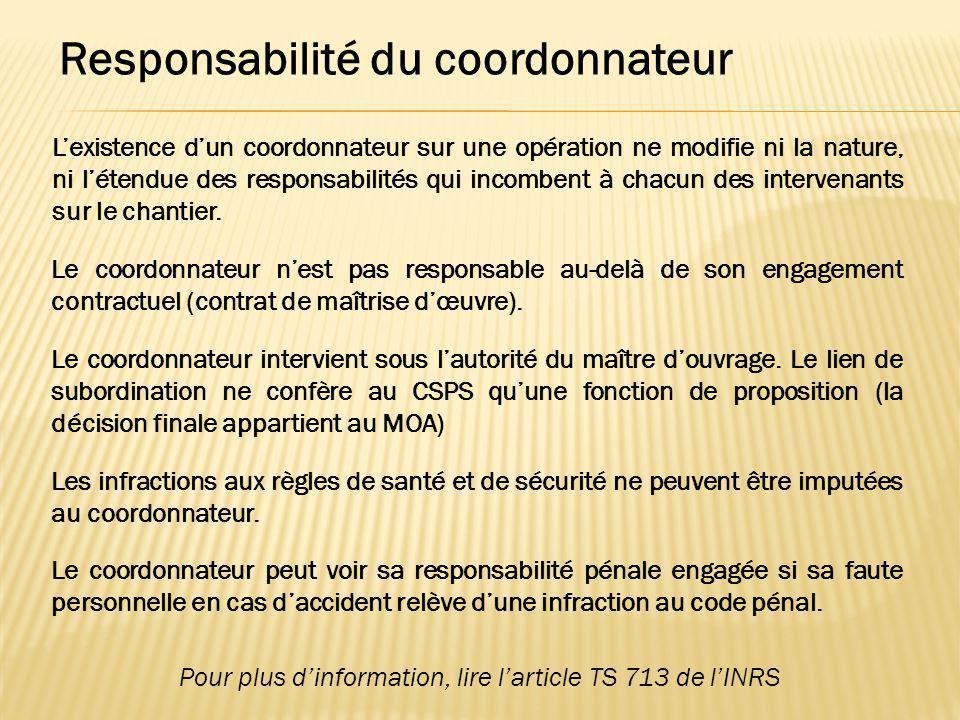 Responsabilité du coordonnateur L'existence d'un coordonnateur sur une opération ne modifie ni la nature, ni l'étendue des responsabilités qui incombe