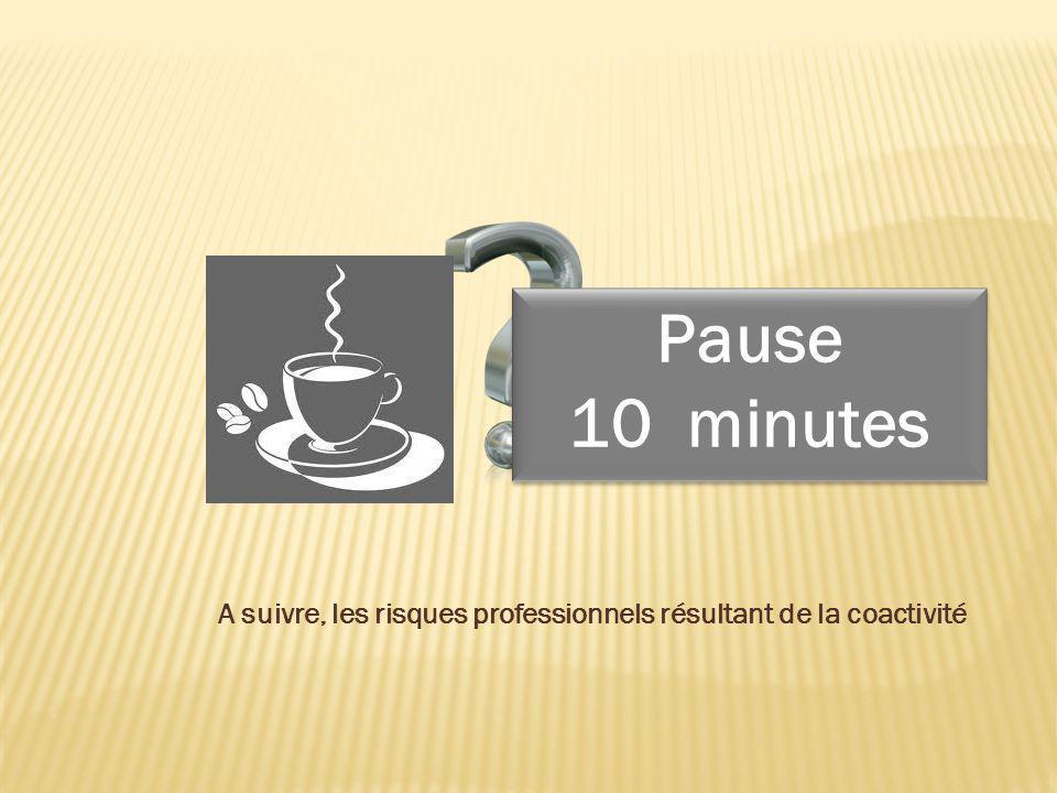 Pause 10 minutes Pause 10 minutes A suivre, les risques professionnels résultant de la coactivité