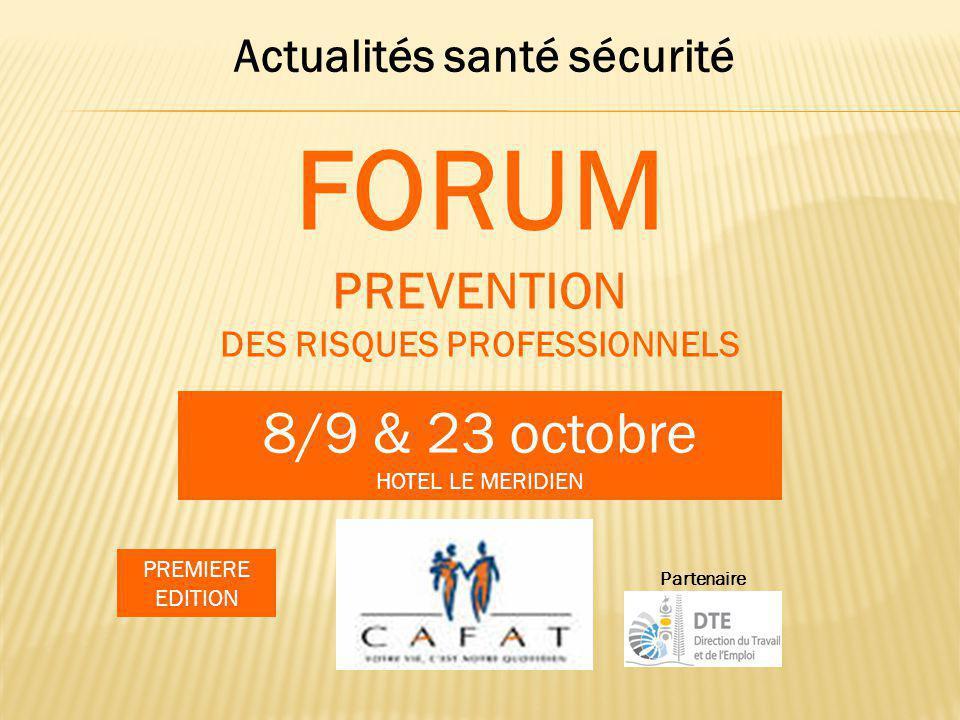 Actualités santé sécurité FORUM PREVENTION DES RISQUES PROFESSIONNELS 8/9 & 23 octobre HOTEL LE MERIDIEN Partenaire PREMIERE EDITION