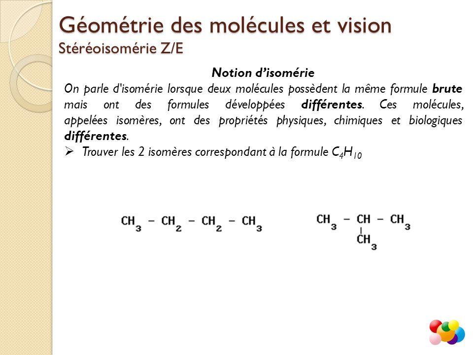 Notion d'isomérie On parle d'isomérie lorsque deux molécules possèdent la même formule brute mais ont des formules développées différentes. Ces molécu