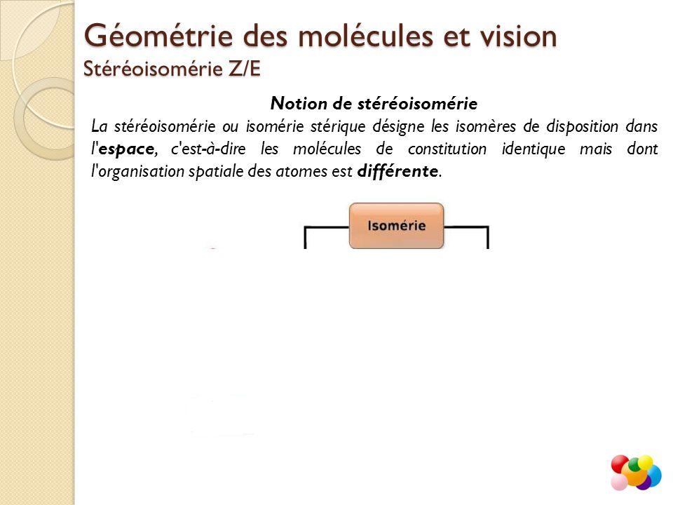 Notion de stéréoisomérie La stéréoisomérie ou isomérie stérique désigne les isomères de disposition dans l'espace, c'est-à-dire les molécules de const