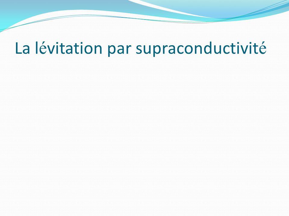 La l é vitation par supraconductivit é