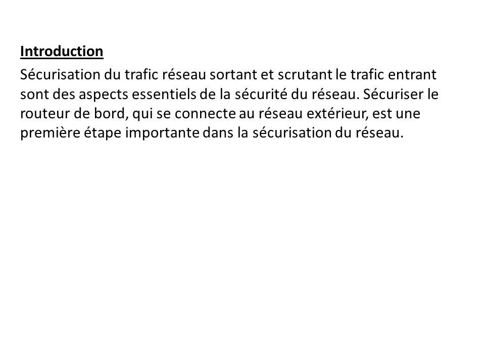 Introduction Sécurisation du trafic réseau sortant et scrutant le trafic entrant sont des aspects essentiels de la sécurité du réseau. Sécuriser le ro