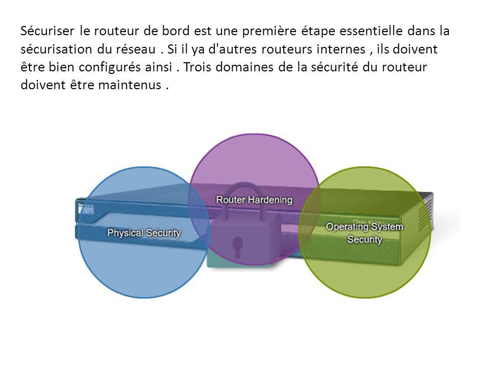 Sécuriser le routeur de bord est une première étape essentielle dans la sécurisation du réseau. Si il ya d'autres routeurs internes, ils doivent être