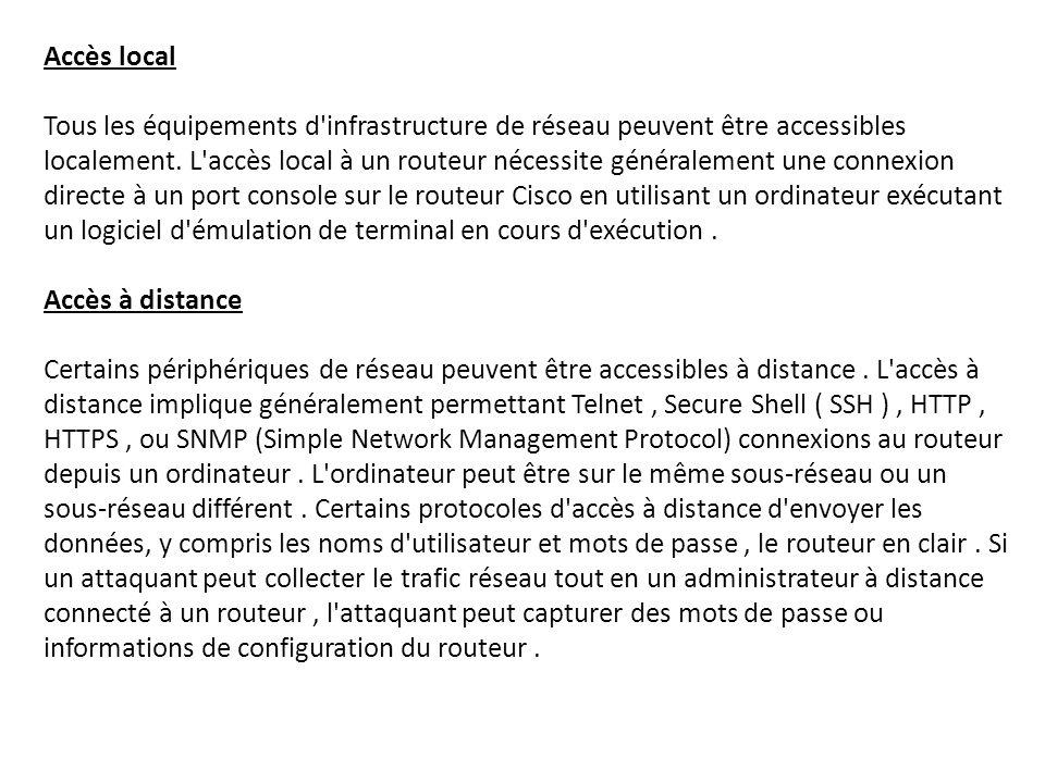 Accès local Tous les équipements d'infrastructure de réseau peuvent être accessibles localement. L'accès local à un routeur nécessite généralement une