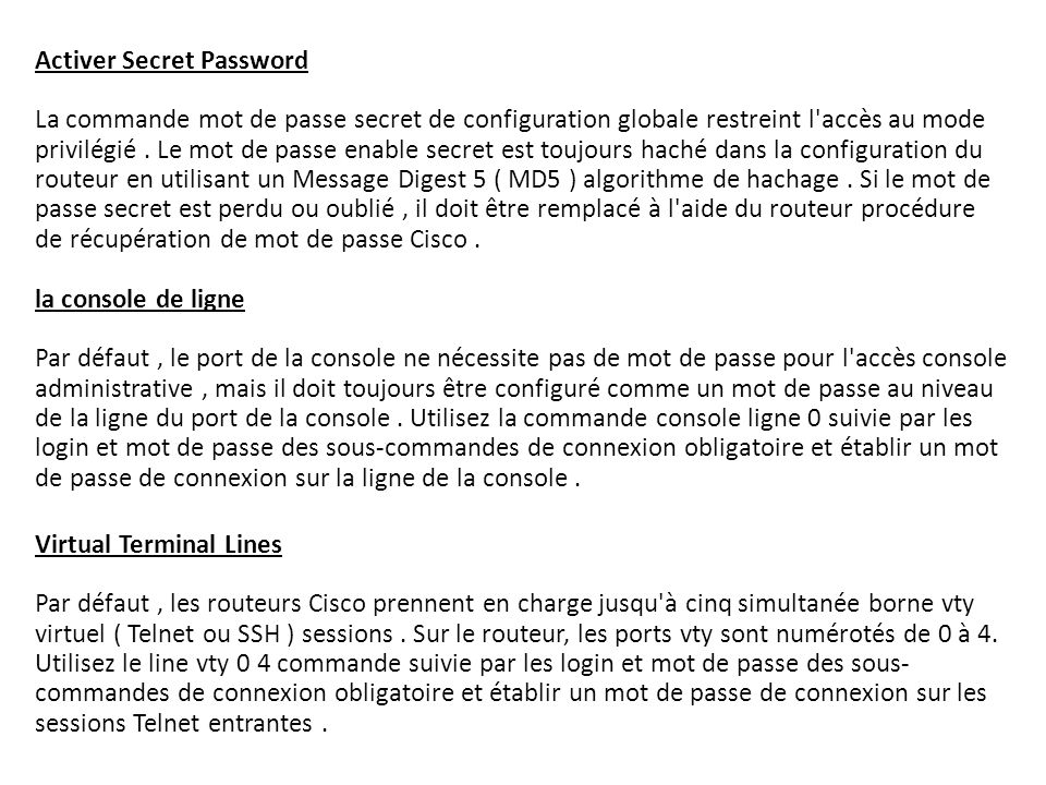 Activer Secret Password La commande mot de passe secret de configuration globale restreint l'accès au mode privilégié. Le mot de passe enable secret e