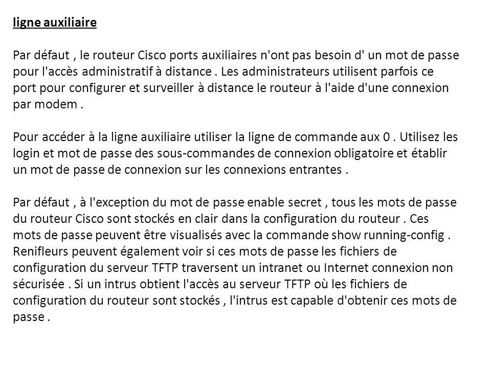 ligne auxiliaire Par défaut, le routeur Cisco ports auxiliaires n'ont pas besoin d' un mot de passe pour l'accès administratif à distance. Les adminis