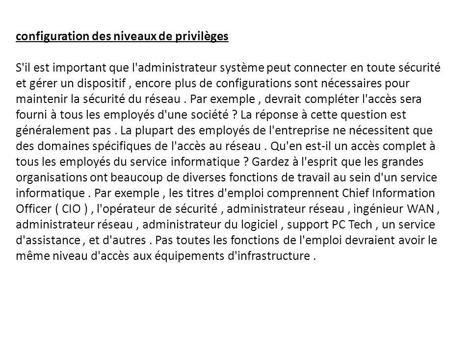configuration des niveaux de privilèges S'il est important que l'administrateur système peut connecter en toute sécurité et gérer un dispositif, encor